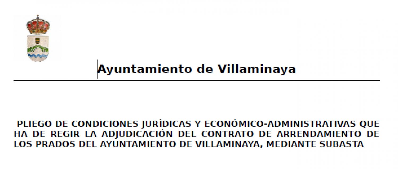 PLIEGO DE CONDICIONES JURÍDICAS Y ECONÓMICO-ADMINISTRATIVAS QUE HA DE REGIR LA ADJUDICACIÓN DEL CONTRATO DE ARRENDAMIENTO DE LOS PRADOS DEL AYUNTAMIENTO DE VILLAMINAYA, MEDIANTE SUBASTA