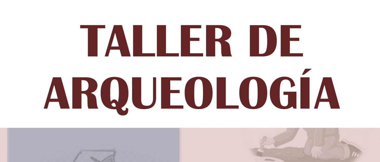 TALLER DE ARQUEOLOGIA